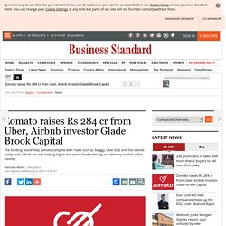 Zomato raises Rs 284 cr from Uber, Airbnb investor Glade Brook Capital