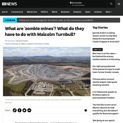 What are 'zombie mines'? What do they have to do with Malcolm Turnbull?