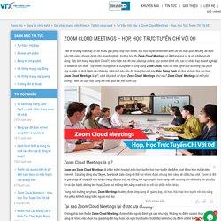 Zoom Cloud Meetings - Những Điều Chắc Chắn Bạn Cần Phải Biết.