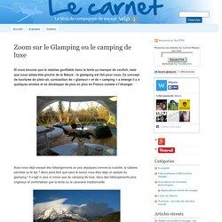 Zoom sur le Glamping ou le camping de luxe