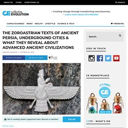 The Zoroastrian Texts Of Ancient Persia, Underground Cities & What They Reveal About Advanced Ancient Civilizations – Collective Evolution