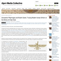 » Zoroastrian Pilgrimages and Muslim Saints: Tracing Modern Iranian Shi'ism at the Shrine of Chak Chak Ajam Media Collective