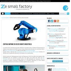 Zortrax imprime en 3D des robots industriels