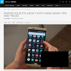 ZTE Axon 7: 10 Helpful Tips and Tricks