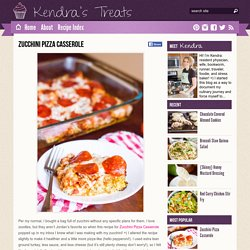 Zucchini Pizza Casserole : Kendra's Treats