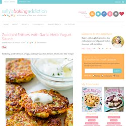 Zucchini Fritters with Garlic Herb Yogurt Sauce. - Sallys Baking Addiction