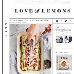 "Zucchini Lasagna with Zucchini ""Ricotta"" Recipe - Love and Lemons"