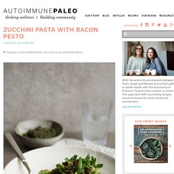 Zucchini Pasta with Bacon Pesto - Autoimmune Paleo