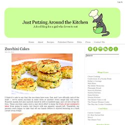 Just Putzing Around the Kitchen: Zucchini Cakes