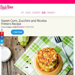 Sweet Corn, Zucchini and Ricotta Fritters Recipe – Kayla Itsines
