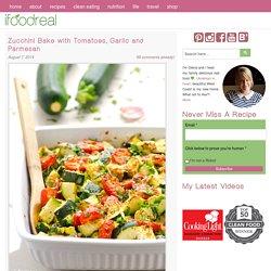 Zucchini Bake with Tomatoes, Garlic and Parmesan - iFOODreal