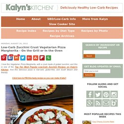 Recipe for Zucchini Crust Vegetarian Pizza Margherita (on the grill or in the oven)