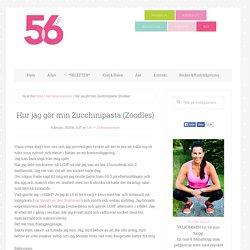 Hur jag gör min Zucchinipasta (Zoodles) - 56kilo - Inspiration, Hälsa och Liv...