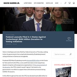 Federal Lawsuits Filed in 4 States Against Zuckerberg's $250 Million Donation to Voting Initiatives - David Harris Jr.