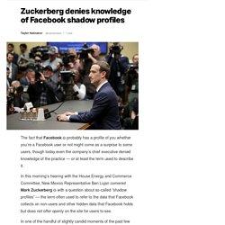 Zuckerberg denies knowledge of Facebook shadow profiles