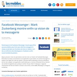 Facebook Messenger : Mark Zuckerberg montre enfin sa vision de la messagerie