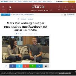 Mark Zuckerberg finit par reconnaître que Facebook est aussi un média