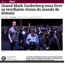 Quand Mark Zuckerberg nous livre sa terrifiante vision du monde de demain