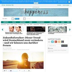Zukunftsforscher: Dieser Trend wird Deutschland 2016 verändern - und wir können uns darüber freuen