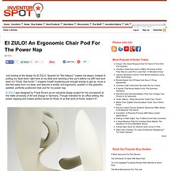 El ZULO! An Ergonomic Chair Pod For The Power Nap