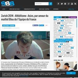 Zurich 2014 - Athlétisme : Asics, par amour du maillot Bleu de l'Equipe de France