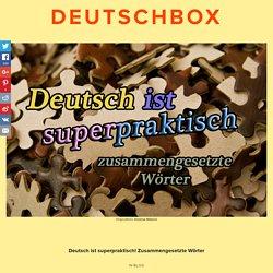 Deutsch ist superpraktisch! Zusammengesetzte Wörter — Deutschbox