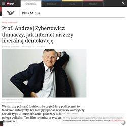 Prof. Andrzej Zybertowicz tłumaczy, jak internet niszczy liberalną demokrację - Plus Minus