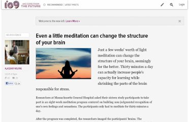 http://io9.com/5741192/even-a-little-meditation-can-change-the-structure-of-your-brain