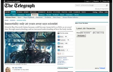 http://www.telegraph.co.uk/science/science-news/6217676/Immortality-only-20-years-away-says-scientist.html