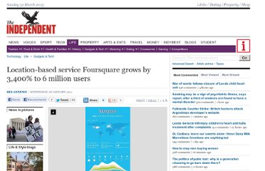 http://www.independent.co.uk/life-style/gadgets-and-tech/locationbased-service-foursquare-grows-by-3400-to-6-million-users-2194975.html
