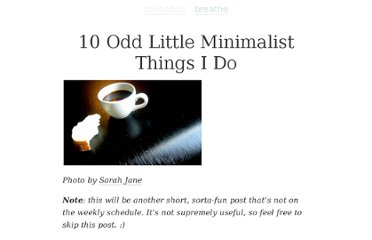 http://zenhabits.net/10-odd-little-minimalist-things-i-do/