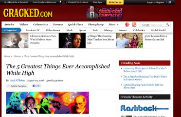 http://www.cracked.com/article_16532_the-5-greatest-things-ever-accomplished-while-high.html