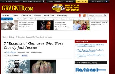 http://www.cracked.com/article_16559_7-eccentric-geniuses-who-were-clearly-just-insane.html