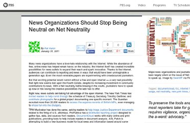 http://www.pbs.org/mediashift/2011/01/news-organizations-should-stop-being-neutral-on-net-neutrality031.html