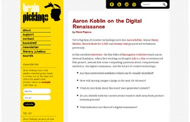http://www.brainpickings.org/index.php/2011/01/31/picked-aaron-koblin-on-the-digital-renaissance/