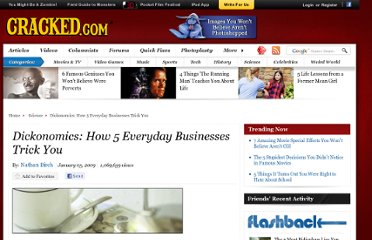 http://www.cracked.com/article_16931_dickonomics-how-5-everyday-businesses-trick-you_p2.html