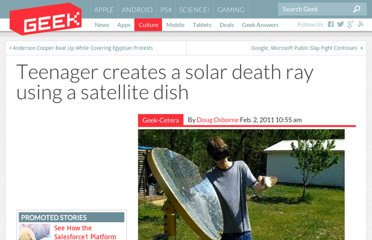 http://www.geek.com/articles/geek-cetera/teenager-creates-a-solar-death-ray-using-a-satellite-dish-2011022/