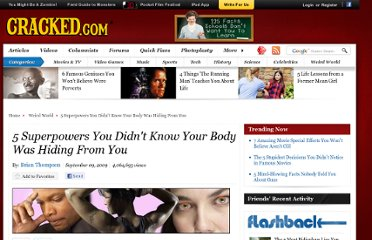 http://www.cracked.com/article/114_5-superpowers-you-didnt-know-your-body-was-hiding-from-you/