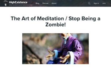 http://www.highexistence.com/the-art-of-meditation-stop-being-a-zombie/