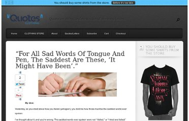 http://www.quotes-clothing.com/words-tongue-pen-saddest-might-have-been-john-greenleaf-whittier/