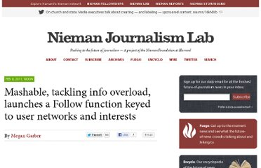 http://www.niemanlab.org/2011/02/mashable-tackling-info-overload-launches-a-follow-function-keyed-to-user-networks-and-interests/