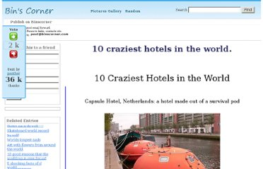 http://www.binscorner.com/pages/1/10-craziest-hotels-in-the-world.html