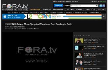 http://fora.tv/2011/01/28/Bill_Gates_Eradicating_an_Old_Reality_Once_and_for_All#Bill_Gates_Pledges_to_Eradicate_Polio