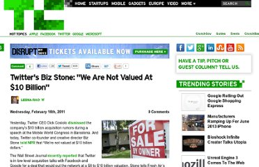 http://techcrunch.com/2011/02/16/twitters-biz-stone-we-are-not-valued-at-10-billion/