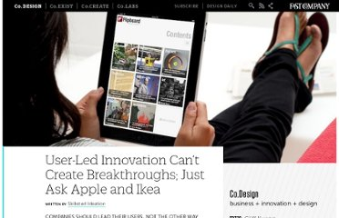 http://www.fastcodesign.com/1663220/user-led-innovation-cant-create-breakthroughs-just-ask-apple-and-ikea