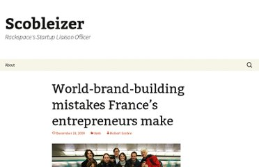 http://scobleizer.com/2009/12/10/world-brand-building-mistakes-frances-entrepreneurs-make/