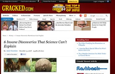 http://www.cracked.com/article_16871_6-insane-discoveries-that-science-cant-explain_p2.html
