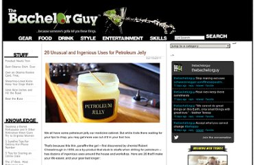 http://www.thebachelorguy.com/26-unusual-and-ingenious-uses-for-petroleum-jelly.html
