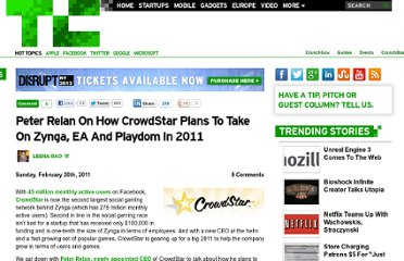 http://techcrunch.com/2011/02/20/peter-relan-on-how-crowdstar-plans-to-take-on-zynga-ea-and-playdom-in-2011/