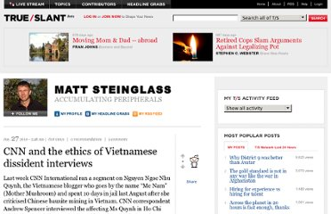 http://trueslant.com/matthewsteinglass/2010/06/27/cnn-and-the-ethics-of-vietnamese-dissident-interviews/